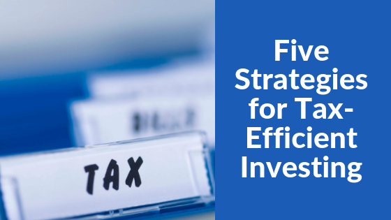 Five strategies for tax efficient investing