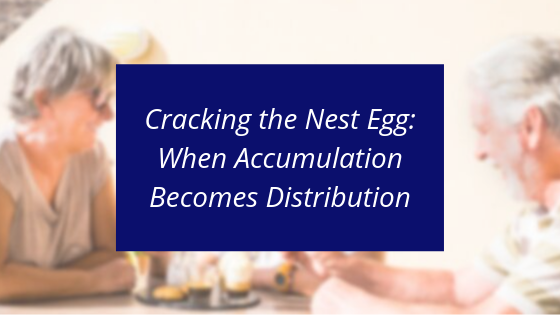 Cracking the Nest Egg: When Accumulation Becomes Distribution