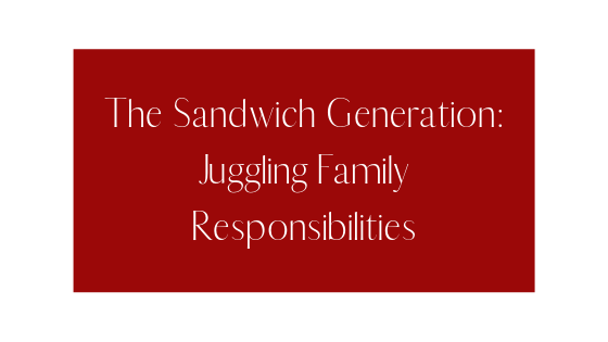 The Sandwhich Generation: Juggling Family Responsibilities