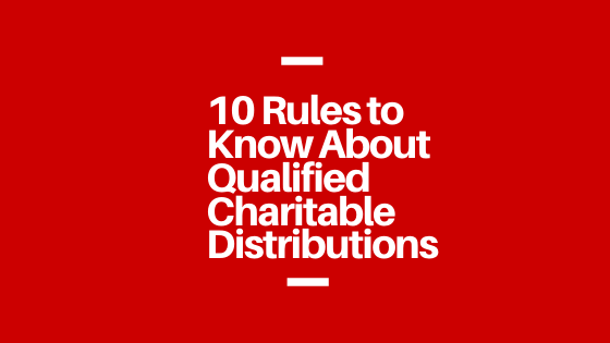 10 Rules to Know About Qualified Charitable Distributions